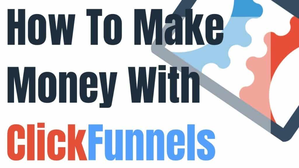 3 Tips to Master How To Make Money With Clickfunnels